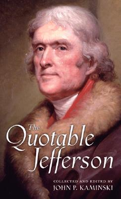 The Quotable Jefferson - Jefferson, Thomas, and Kaminski, John P (Editor)