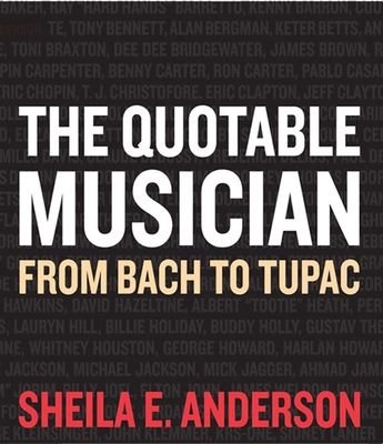 The Quotable Musician: From Bach to Tupac - Anderson, Sheila E