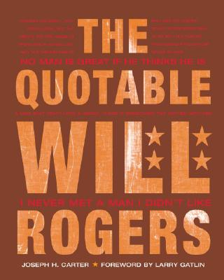 The Quotable Will Rogers - Carter, Joseph, and Gatlin, Larry (Foreword by)