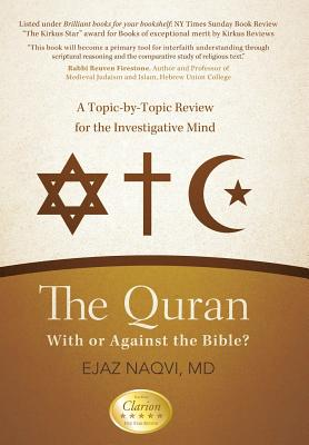 The Quran: With or Against the Bible?: A Topic-By-Topic Review for the Investigative Mind - Naqvi MD, Ejaz, and Naqvi, Ejaz