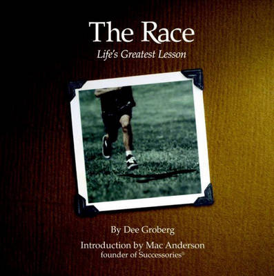 The Race: Life's Greatest Lesson - Groberg, Dee, and Anderson, Mac (Introduction by)