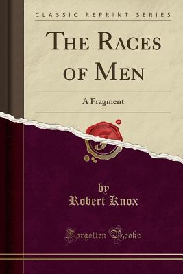 The Races of Men: A Fragment (Classic Reprint) - Knox, Robert