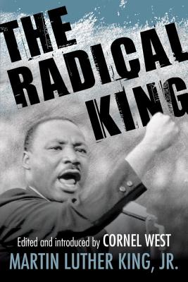 The Radical King - King, Martin Luther, Dr., Jr., and West, Cornel (Editor)