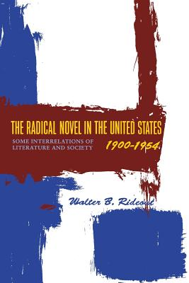 The Radical Novel in the United States, 1900-1954: Some Interrelations of Literature and Society - Rideout, Walter B