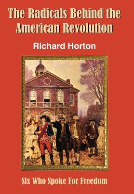 The Radicals Behind the American Revolution - Horton, Richard