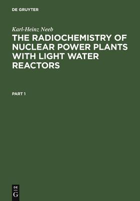 The Radiochemistry of Nuclear Power Plants with Light Water Reactors - Neeb, Karl-Heinz