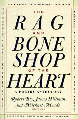 The Rag and Bone Shop of the Heart: A Poetry Anthology - Bly, Robert