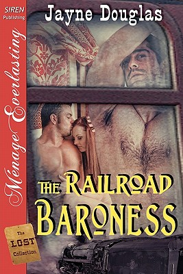 The Railroad Baroness [The Lost Collection] (Siren Publishing Menage Everlasting) - Douglas, Jayne