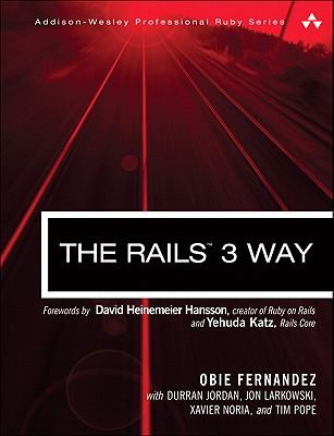 The Rails 3 Way - Fernandez, Obie, and Jordan, Durran, and Larkowski, Jon