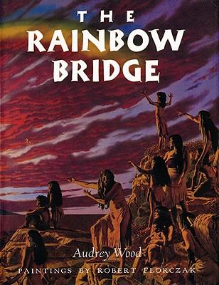 The Rainbow Bridge - Wood, Audrey