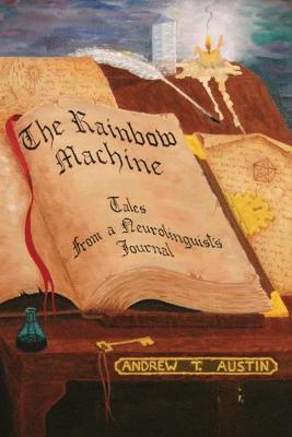 The Rainbow Machine: Tales from a Neurolinguist's Journal - Austin, Andrew T