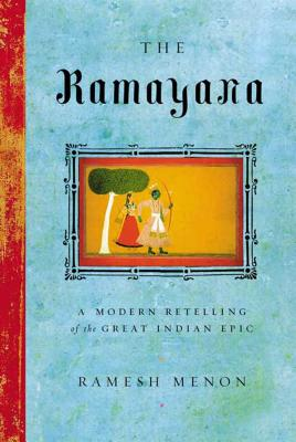 The Ramayana: A Modern Retelling of the Great Indian Epic - Menon, Ramesh