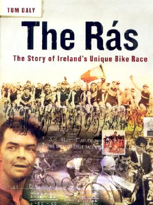 The Ras: The Story of Ireland's Unique Bike Race - Daly, Tom