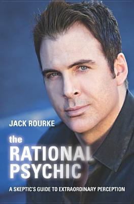 The Rational Psychic: A Skeptic's Guide to Extraordinary Perception - Rourke, Jack