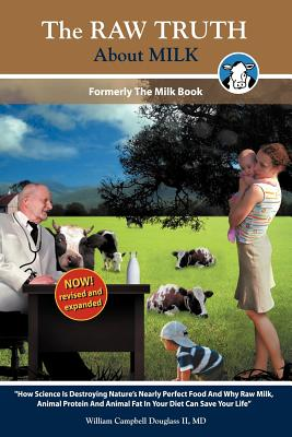 The Raw Truth about Milk - Douglass, William Campbell, and Jaramillo, Lourdes (Compiled by), and Gomar, Marisa (Designer)