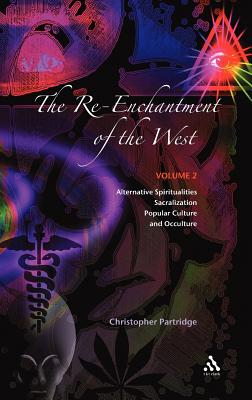 The Re-Enchantment of the West, Vol 2: Alternative Spiritualities, Sacralization, Popular Culture and Occulture - Partridge, Christopher