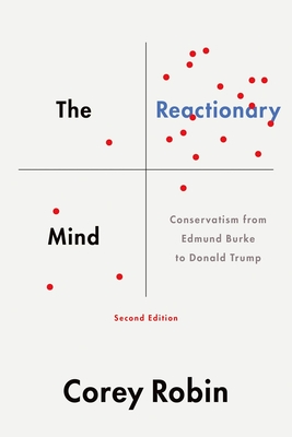 The Reactionary Mind: Conservatism from Edmund Burke to Donald Trump - Robin, Corey