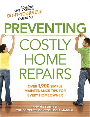 The Reader's Digest Do-It-Yourself Guide to Preventing Costly Home Repairs - Reader's Digest (Editor)