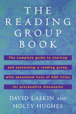 The Reading Group Book: The Comp GD to Starting and Sustaining a Reading Group... - Laskin, David, and Hughes, Holly
