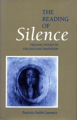 The Reading of Silence: Virginia Woolf in the English Tradition - Laurence, Patricia Ondek, and Lawrence, Patricia Ondek, and Patricia, Laurence