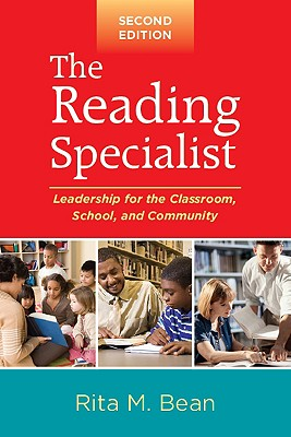 The Reading Specialist: Leadership for the Classroom, School, and Community - Bean, Rita M, PhD