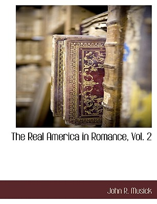 The Real America in Romance, Vol. 2 - Musick, John R