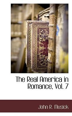 The Real America in Romance, Vol. 7 - Musick, John R