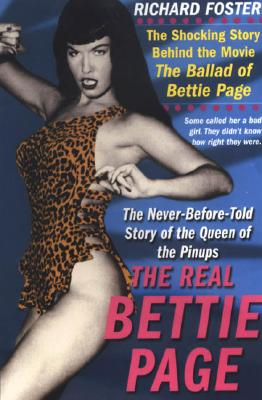 The Real Bettie Page: The Truth about the Queen of the Pinups - Foster, Richard