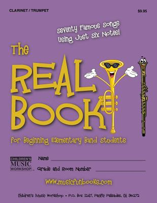 The Real Book for Beginning Elementary Band Students (Clarinet/Trumpet): Seventy Famous Songs Using Just Six Notes - Newman, MR Larry E