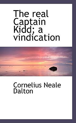 The Real Captain Kidd; A Vindication - Dalton, Cornelius Neale