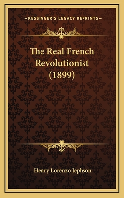 The Real French Revolutionist (1899) the Real French Revolutionist (1899) - Jephson, Henry Lorenzo