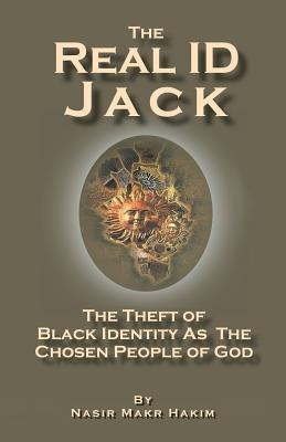 The Real Id Jack: The Theft of Black Identity as the Chosen People of God - Hakim, Nasir Maker