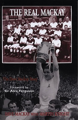 The Real MacKay: The Dave Mackay Story - MacKay, Dave