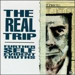 The Real Trip: Further Self Evident Truths