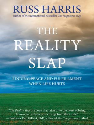 The Reality Slap: Finding Peace and Fulfillment When Life Hurts - Harris, Russ, Dr.