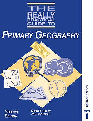 The Really Practical Guide to Primary Geography - Foley, Marcia, and Janikoun, Jan