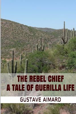 The Rebel Chief: A Tale of Guerilla Life - Aimard, Gustave, and Wraxall, Lascelles, Sir (Translated by)