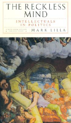 The Reckless Mind: Intellectuals in Politics - Lilla, Mark