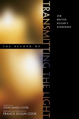 The Record of Transmitting the Light: Zen Master Keizan's Denkoroku - Cook, Francis Dojun (Translated by), and Loori, John Daido (Foreword by)