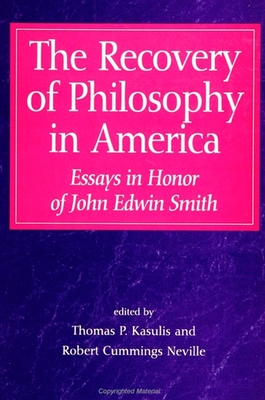 The Recovery of Philosophy in America: Essays in Honor of John Edwin Smith - Kasulis, Thomas P (Editor), and Neville, Robert Cummings (Editor)