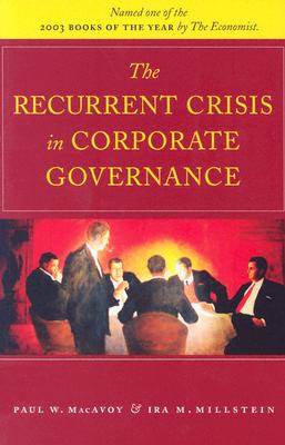 The Recurrent Crisis in Corporate Governance - MacAvoy, Paul W, Professor, and Millstein, Ira M., and Paul, MacAvoy