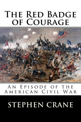 The Red Badge of Courage: An Episode of the American Civil War - Crane, Stephen