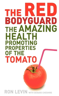 The Red Bodyguard: The Amazing Health-Promoting Properties of the Tomato - Levin, Ron