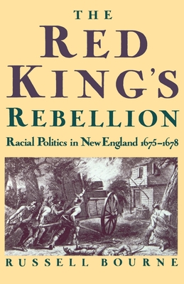 The Red King's Rebellion: Racial Politics in New England 1675-1678 - Bourne, Russell