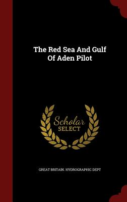 The Red Sea and Gulf of Aden Pilot - Great Britain Hydrographic Dept (Creator)