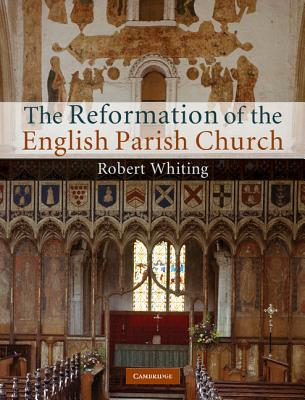 The Reformation of the English Parish Church - Whiting, Robert