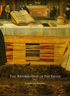 The Reformation of the Image - Koerner, Joseph Leo