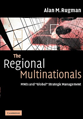The Regional Multinationals: Mnes and 'global' Strategic Management - Rugman, Alan M Professor
