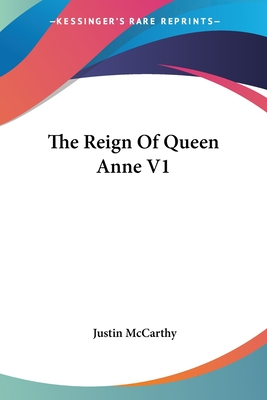 The Reign of Queen Anne V1 - McCarthy, Justin