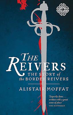 The Reivers: The Story of the Border Reivers - Moffat, Alistair